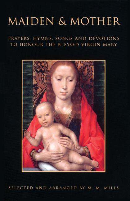 Maiden and Mother: Prayers, Hymns, Songs and Devotions to Honour the Blessed Virgin Mary Throughout the Year als Taschenbuch