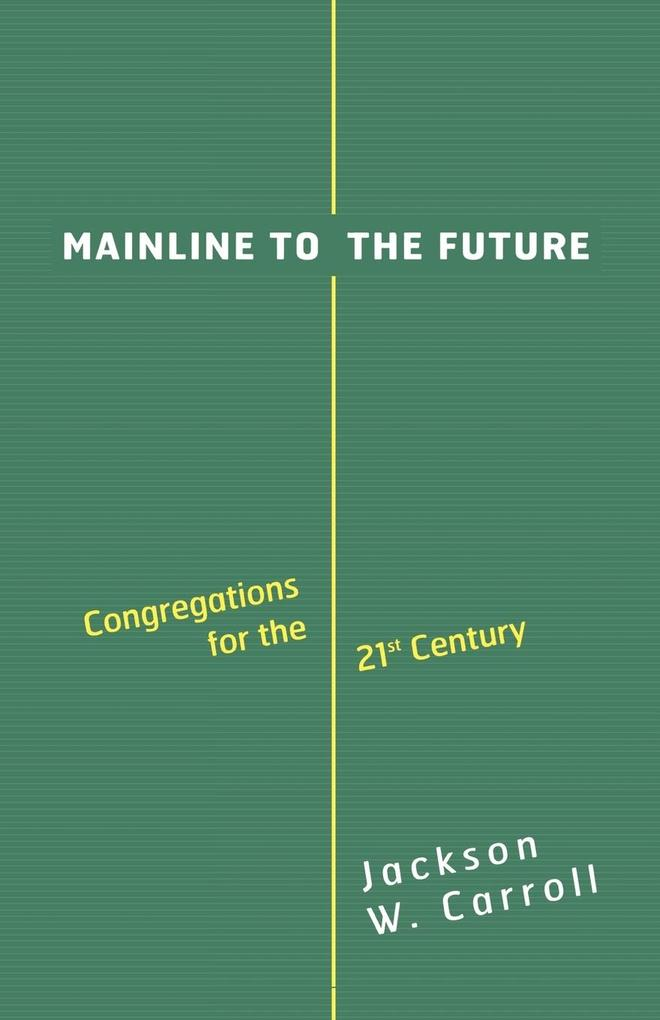 Mainline to the Future: Congregations for the 21st Century als Taschenbuch