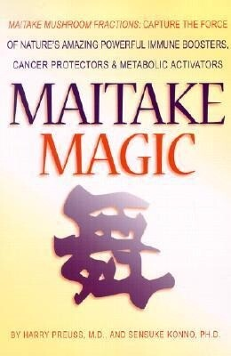 Maitake Magic: Maitake Mushroom Fractions: Capture the Force of Nature's Amazing Powerful Immune Boosters, Cancer Protectors and Meta als Taschenbuch