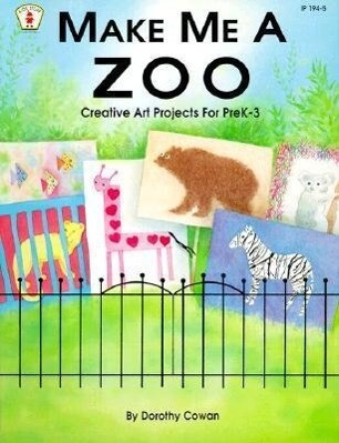 Make Me a Zoo: Creative Art Projects for Prek-3 als Taschenbuch