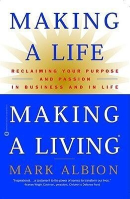 Making a Life, Making a Living: Reclaiming Your Purpose and Passion in Business and in Life als Taschenbuch