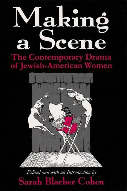 Making a Scene: The Contemporary Drama of Jewish-American Women als Taschenbuch