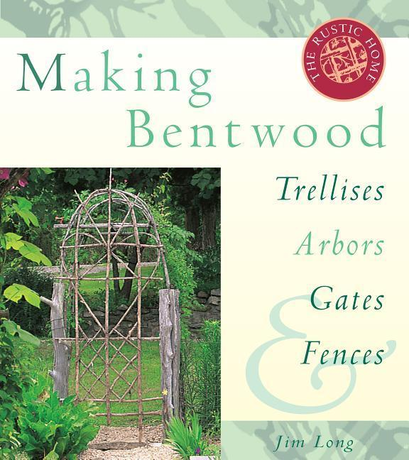 Making Bentwood Trellises, Arbors, Gates and Fences als Taschenbuch