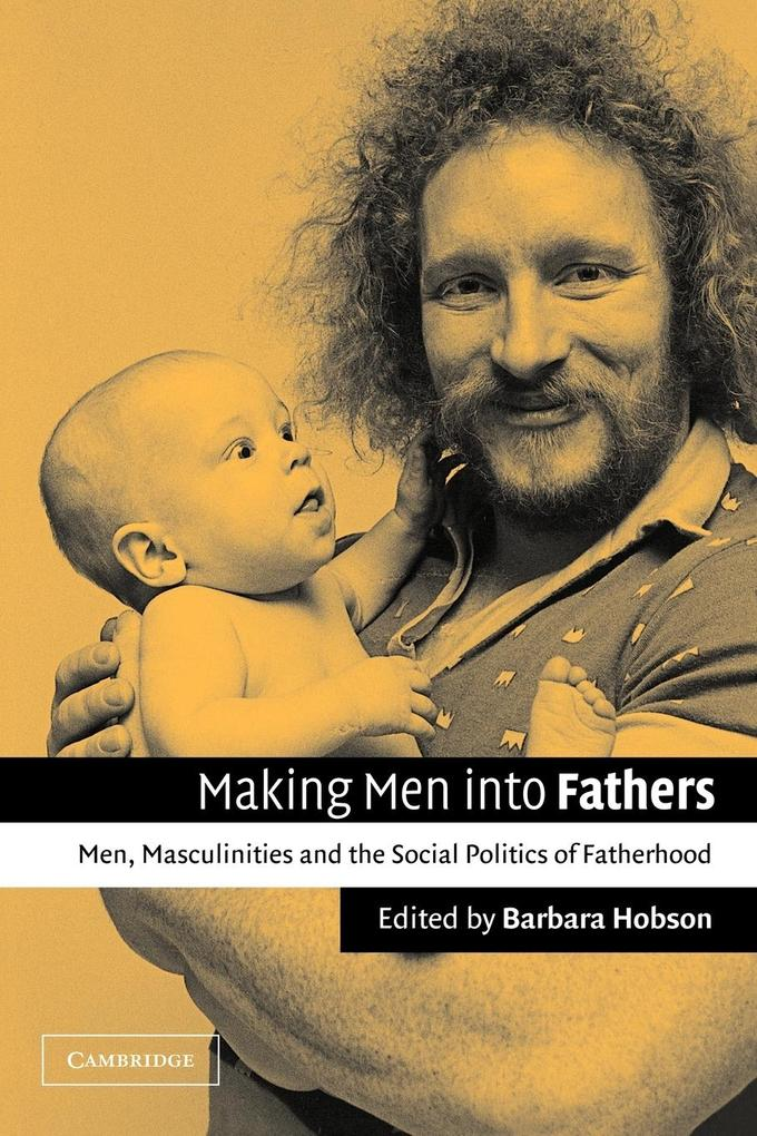 Making Men Into Fathers: Men, Masculinities, and the Social Politics of Fatherhood als Buch