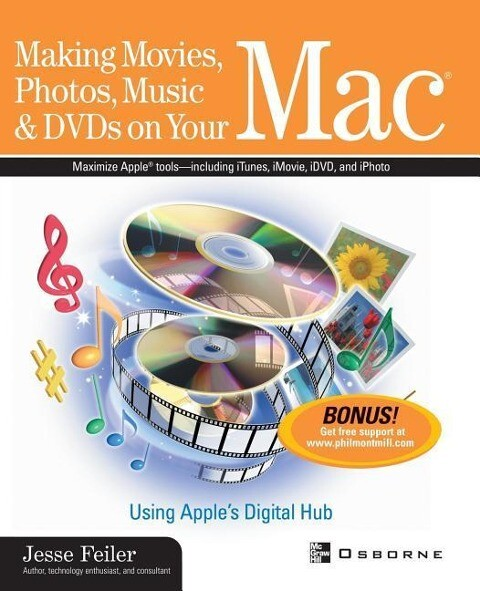 Making Movies, Photos, Music, & DVDs on Your Mac: Using Apple's Digital Hub als Buch