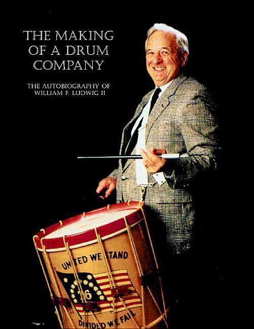 The Making of a Drum Company: The Autobiography of William F. Ludwig II als Taschenbuch