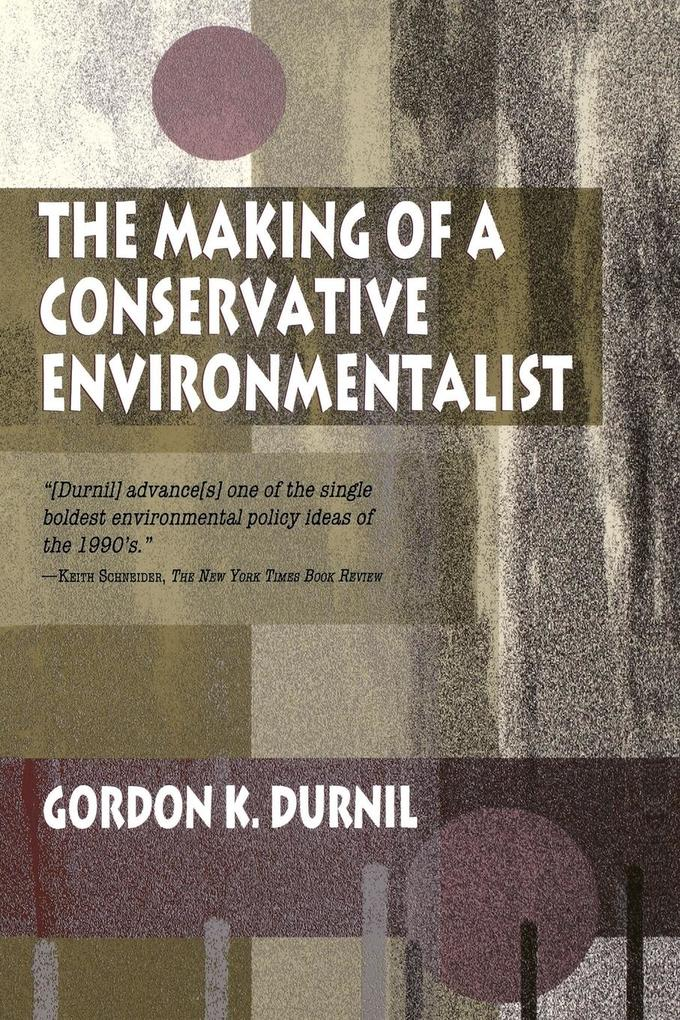 Making of a Conservative Environmentalist: With Reflections on Government, Industry, Scientists, the Media, Education, Economic Growth, the Public, th als Taschenbuch