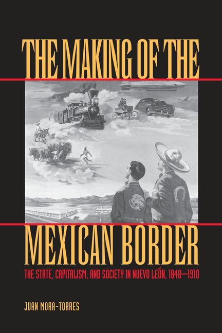 The Making of the Mexican Border: The State, Capitalism, and Society in Nuevo Leon, 1848-1910 als Taschenbuch