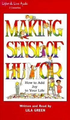 Making Sense of Humor: How to Add Joy to Your Life als Hörbuch