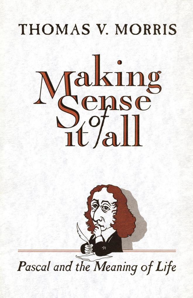 Making Sense of It All: PASCAL and the Meaning of Life als Taschenbuch