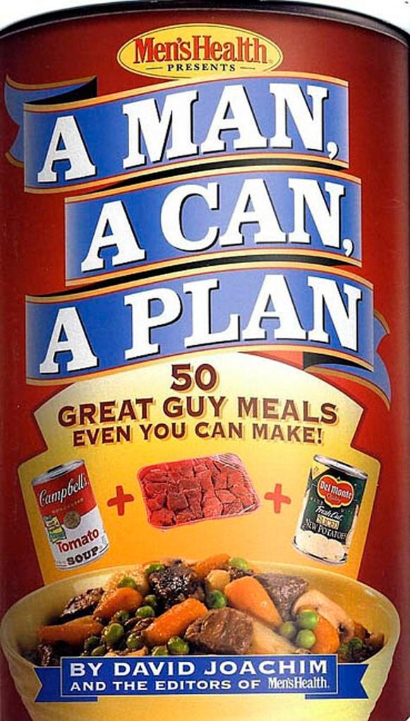 A Man, a Can, a Plan: 50 Great Guy Meals Even You Can Make als Buch