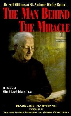 The Man Behind the Miracle: The Story of Alfred Boeddeker, O.F.M. als Taschenbuch
