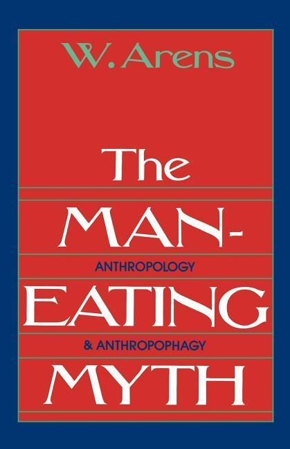 The Man-Eating Myth: Anthropology and Anthropophagy als Buch