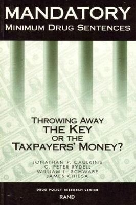 Mandatory Minimum Drug Sentences: Throwing Away the Key or the Taxpayers' Money? als Taschenbuch