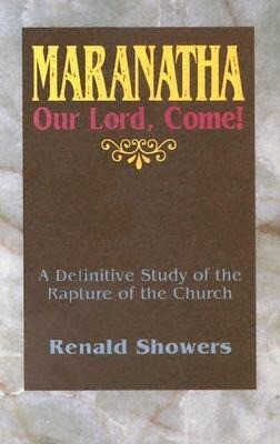 Maranatha: Our Lord, Come!: A Definitive Study of the Rapture of the Church als Taschenbuch
