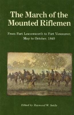 The March of the Mounted Riflemen: From Fort Leavenworth to Fort Vancouver, May to October, 1849 als Taschenbuch