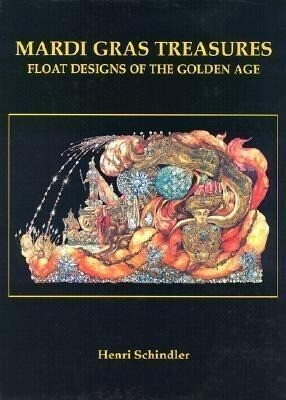 Mardi Gras Treasures-Float: Float Designs of the Golden Age als Buch