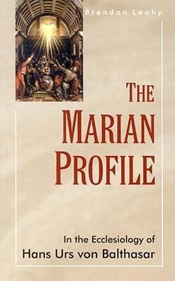 The Marian Profile: In the Ecclesiology of Hans Urs von Balthasar als Taschenbuch