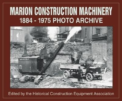 Marion Construction Machinery: 1884-1975 Photo Archive als Taschenbuch