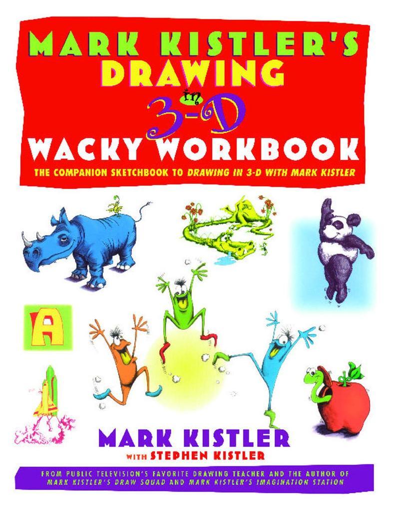 Mark Kistler's Drawing in 3-D Wack Workbook: The Companion Sketchbook to Drawing in 3-D with Mark Kistler als Taschenbuch