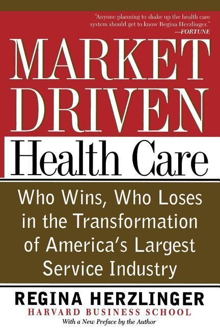 Market-Driven Health Care: Who Wins, Who Loses in the Transformation of America's Largest Service Industry als Taschenbuch