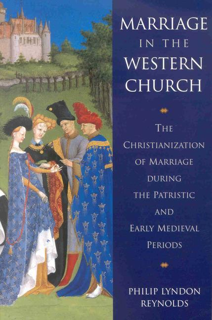 Marriage in the Western Church: The Christianization of Marriage During the Patristic and Early Medieval Periods als Taschenbuch