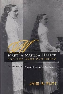 Martha Matilda Harper and the American Dream: How One Woman Changed the Face of Modern Business als Buch