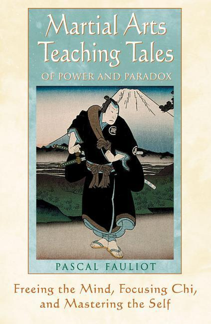 Martial Arts Teaching Tales of Power and Paradox: Freeing the Mind, Focusing Chi, and Mastering the Self als Taschenbuch