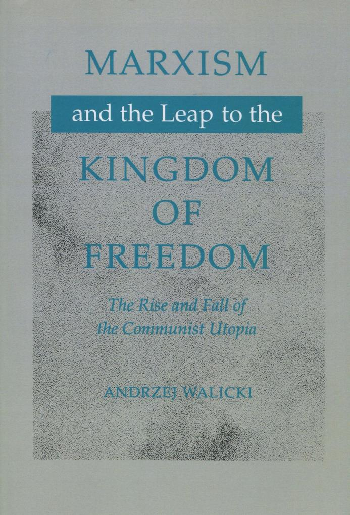 Marxism and the Leap to the Kingdom of Freedom: The Rise and Fall of the Communist Utopia als Taschenbuch
