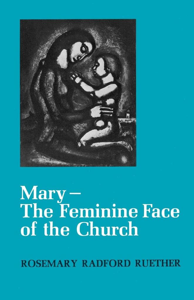 Mary--The Feminine Face of the Church als Buch