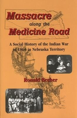 Massacre Along the Medicine Road: A Social History of the Indian War of 1864 in Nebraska Territory als Taschenbuch