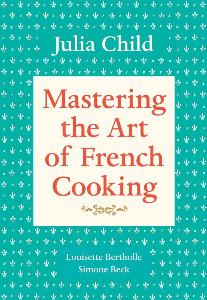 Mastering the Art of French Cooking. Volume 1 als Buch