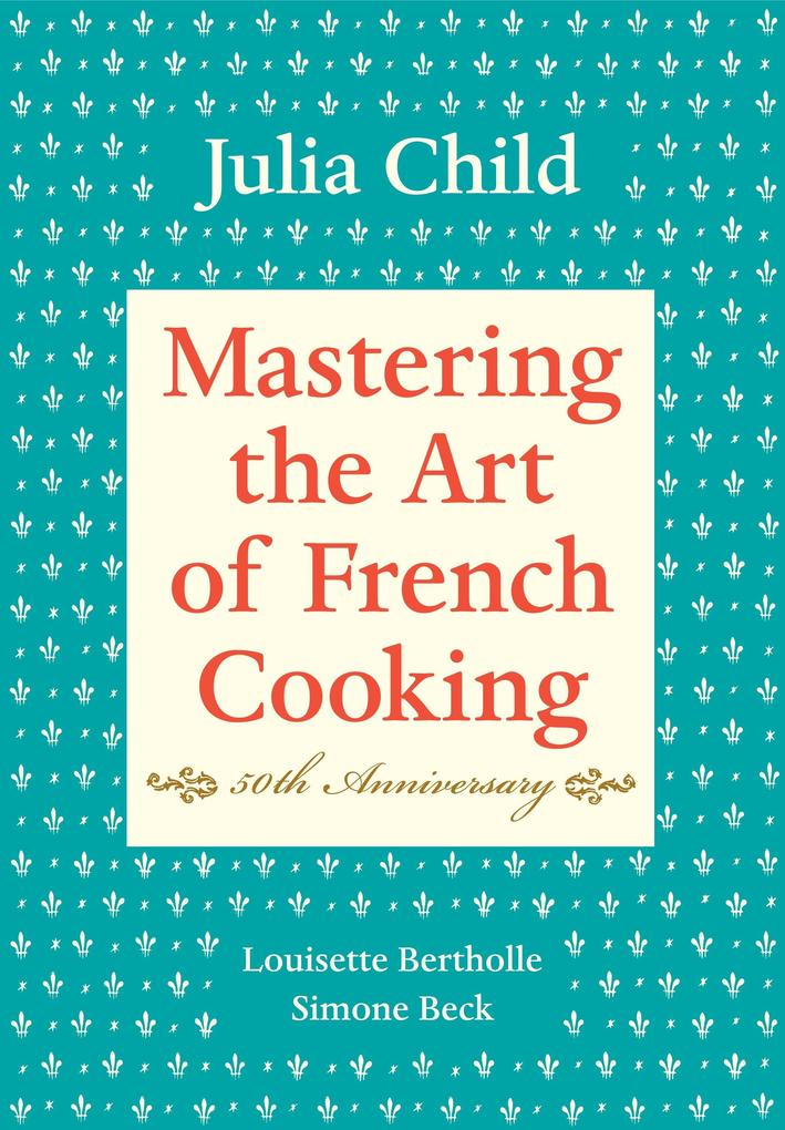 Mastering the Art of French Cooking: Volume 1. 50th Anniversary Edition als Buch