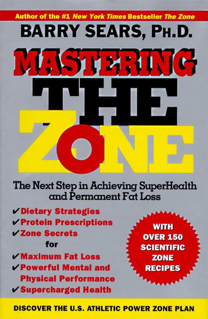 Mastering the Zone: The Next Step in Achieving Superhealth and Permanent Fat Loss als Buch