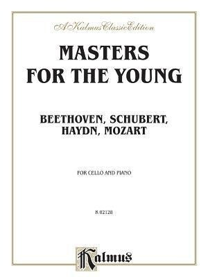 Masters for the Young -- Beethoven, Schubert, Haydn, Mozart: For Cello and Piano als Taschenbuch