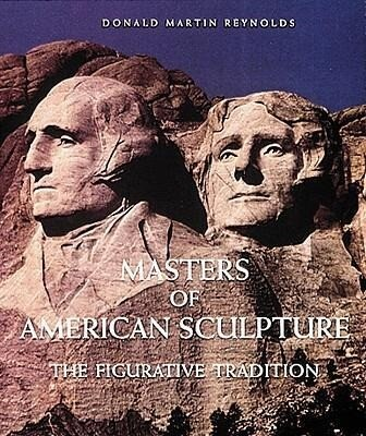 Masters of American Sculpture: The Figurative Tradition from the American Renaissance to the Millennium als Buch