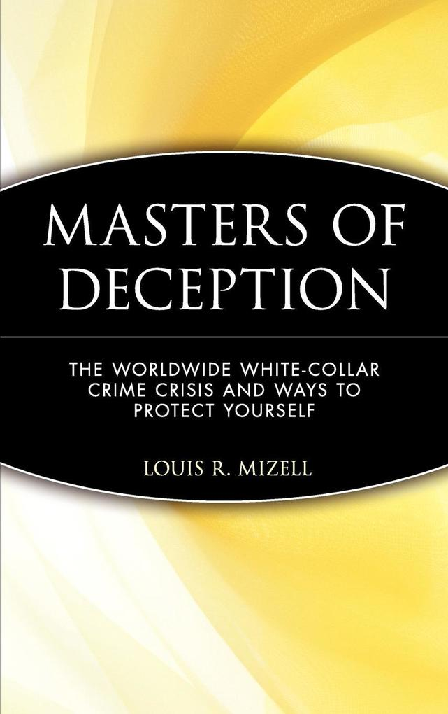 Masters of Deception: The Worldwide White-Collar Crime Crisis and Ways to Protect Yourself als Buch