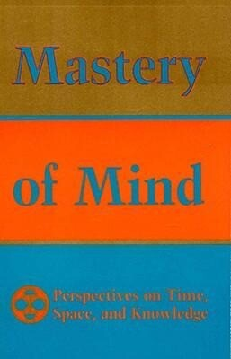 Mastery of Mind: Perspectives on Time, Space & Knowledge als Taschenbuch