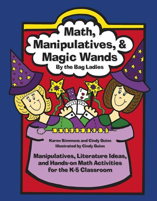 Math, Manipulatives, & Magic Wands: Manipulatives, Literature Ideas, and Hands-On Math Activities for the K-5 Classroom als Taschenbuch
