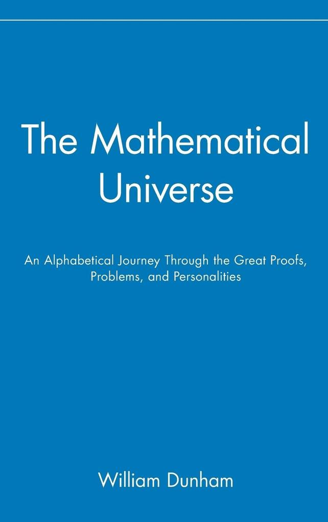 The Mathematical Universe: An Alphabetical Journey Through the Great Proofs, Problems, and Personalities als Buch
