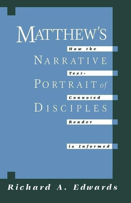 Matthew's Narrative Portrait of Disciples: How the Text-Connoted Reader Is Informed als Taschenbuch