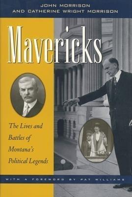 Mavericks: The Lives and Battles of Montana's Political Legends als Buch