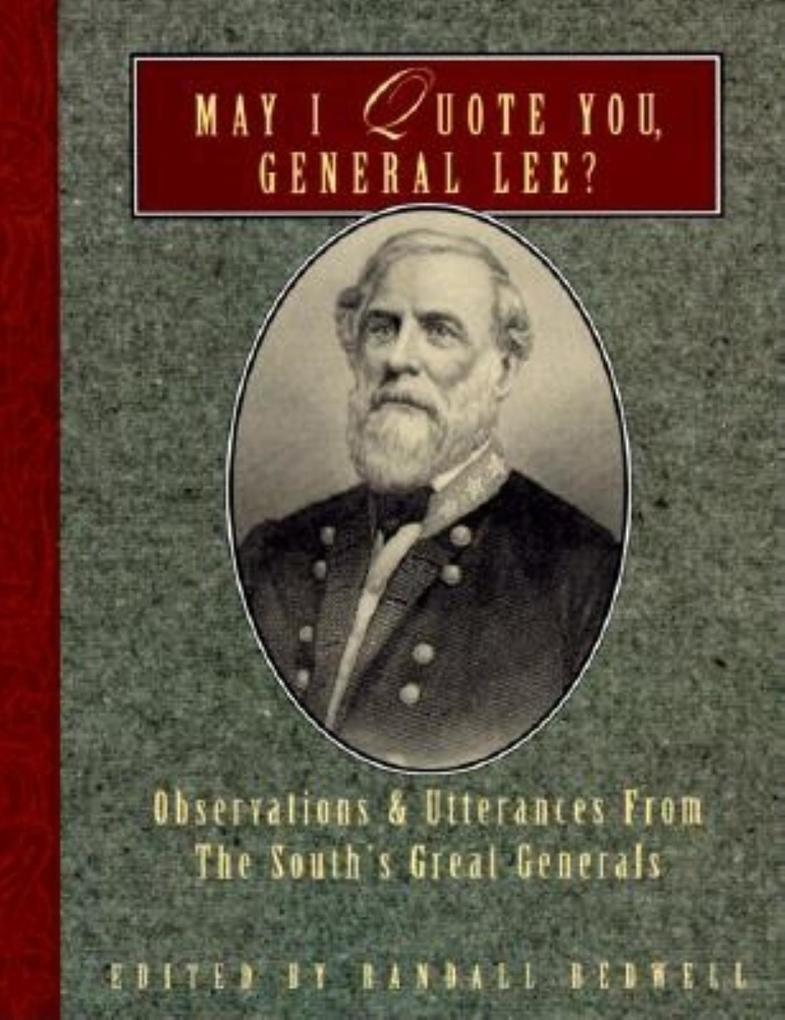 May I Quote You, General Lee?: Observations and Utterances of the South's Great Generals als Taschenbuch