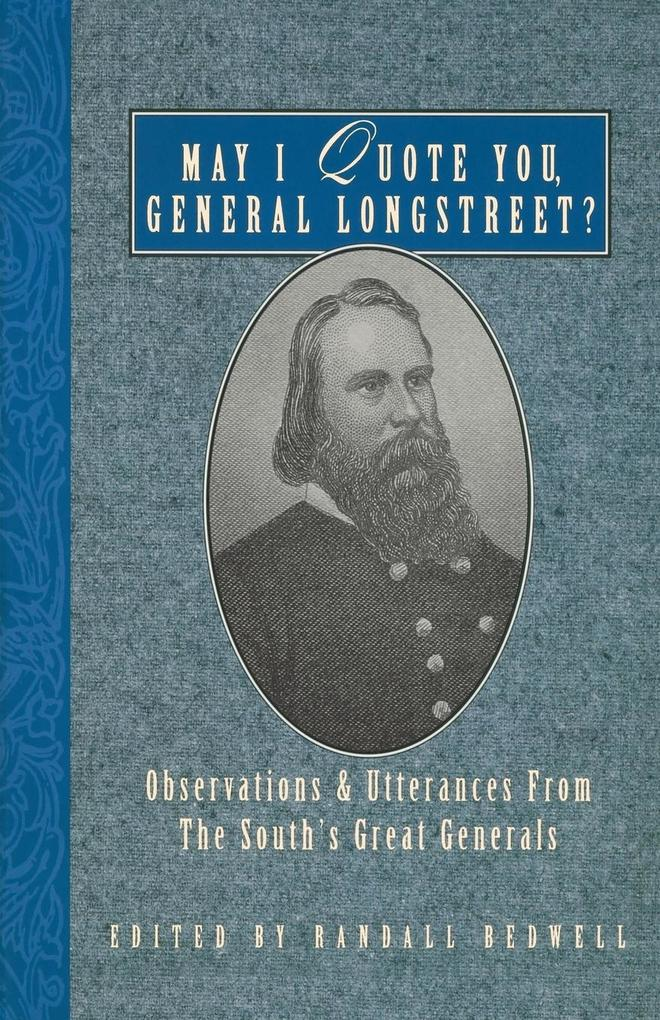 May I Quote You, General Longstreet?: Observations and Utterances of the South's Great Generals als Taschenbuch
