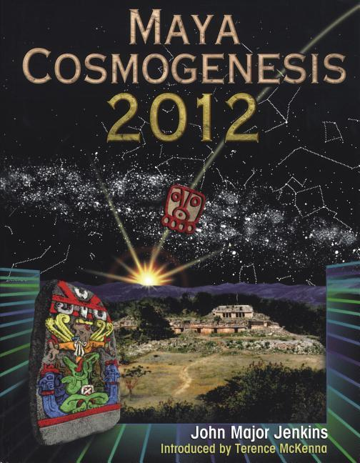 Maya Cosmogenesis 2012: The True Meaning of the Maya Calender End-Date als Taschenbuch