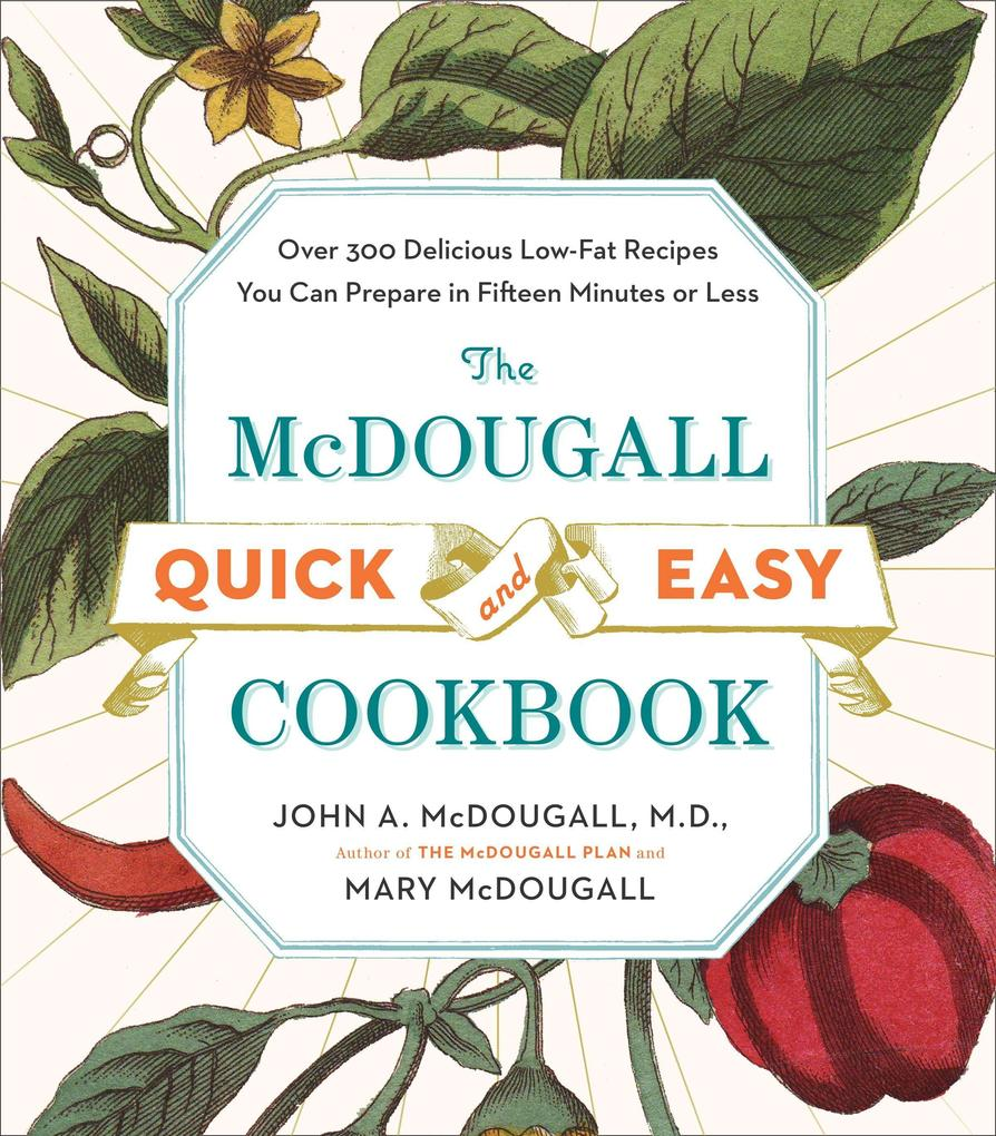 The McDougall Quick and Easy Cookbook: Over 300 Delicious Low-Fat Recipes You Can Prepare in Fifteen Minutes or Less als Taschenbuch