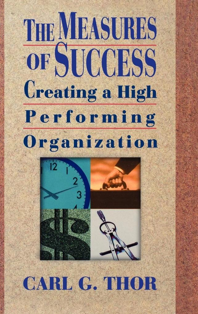 The Measures of Success: Creating a High Performing Organization als Buch