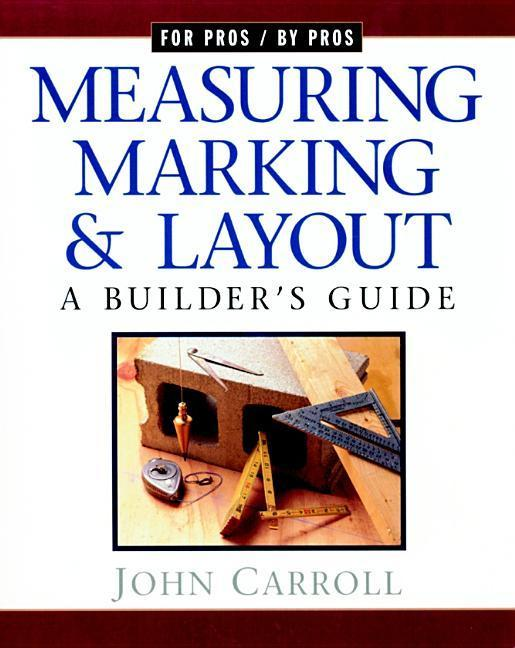 Measuring, Marking & Layout: A Builder's Guide / For Pros by Pros als Buch