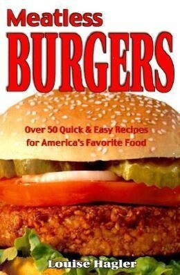 Meatless Burgers: Over 50 Quick & Easy Recipes for America's Favorite Food als Taschenbuch
