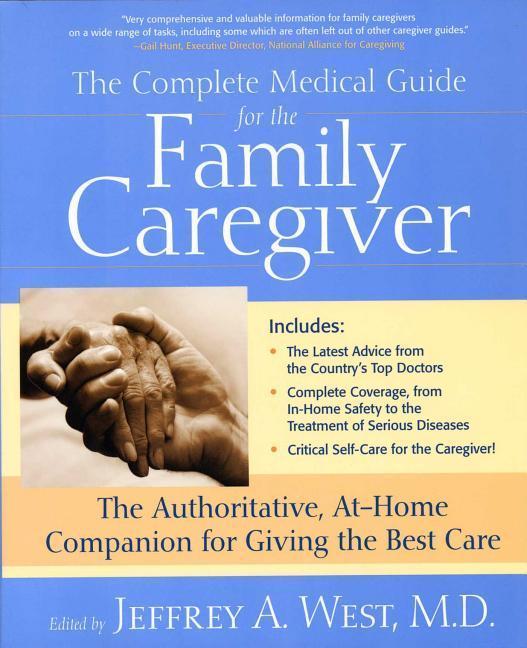 The Complete Medical Guide for the Family Caregiver: The Authoritative At-Home Companion for Giving the Best Care als Taschenbuch